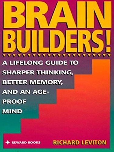 Brain Builders!: A Lifelong Guide to Sharper Thinking, Better Memory, and an Age-Proof Mind