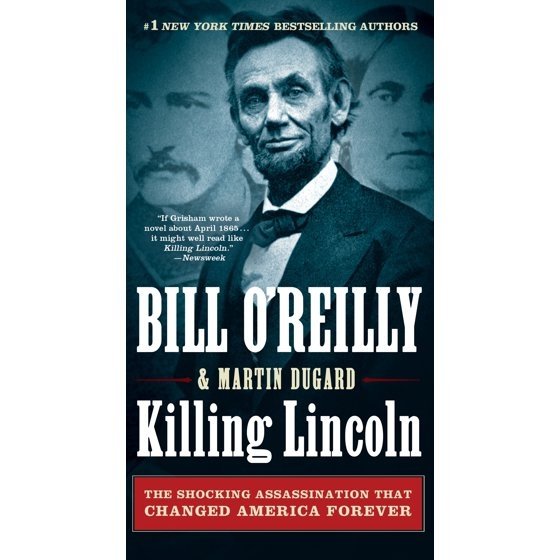 Killing Lincoln : The Shocking Assassination That Changed America Forever by Bill O'Reilly