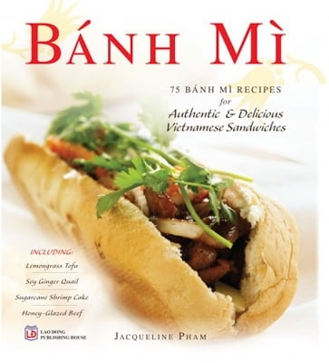 Bánh Mì -75 Bánh Mì Recipes For Authentic & Delicious Vietnamese Sandwiches (Bilingual English-Vietnamese)