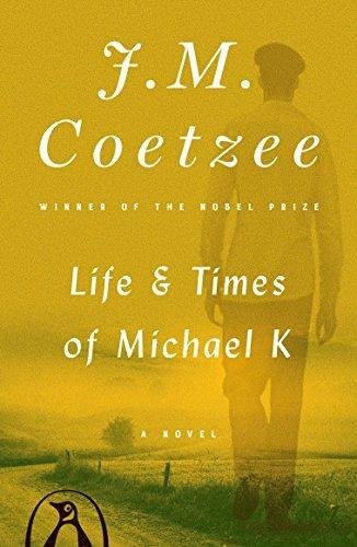 Life and Times of Michael K: A Novel by J.M. Coetzee
