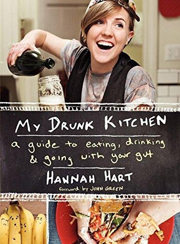 My Drunk Kitchen: a Guide To Eating, Drinking, And Going with Your Gut A Guide to Eating, Drinking, and Going with Your Gut by Hannah Hart