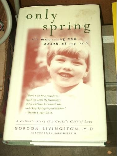 Only Spring On Mourning the Death of My Son by Gordon Livingston