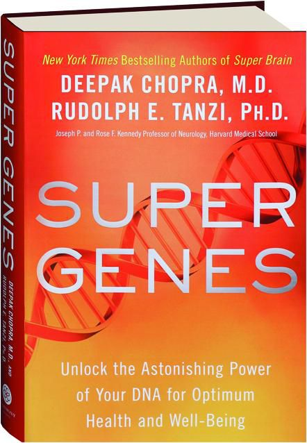 Super Genes : Unlock the Astonishing Power of Your DNA for Optimum Health and Well-Being by Deepak Chopra