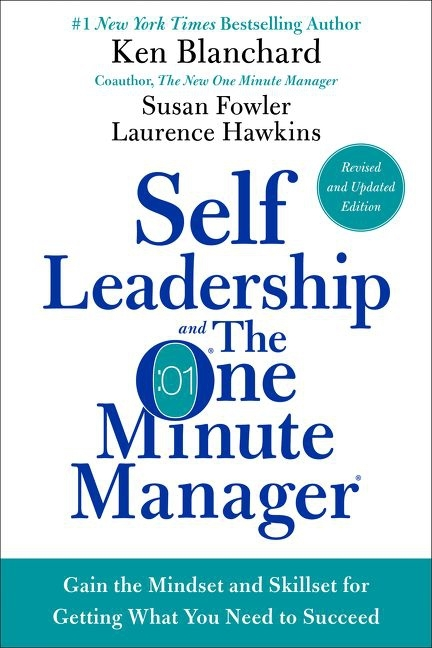 Self Leadership and the One Minute Manager Revised Edition: Gain the Mindset and Skillset for Getting What You Need to Succeed by Ken Blanchard