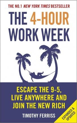 The 4-Hour Work Week Escape the 9-5, Live Anywhere and Join the New Rich by Timothy Ferriss