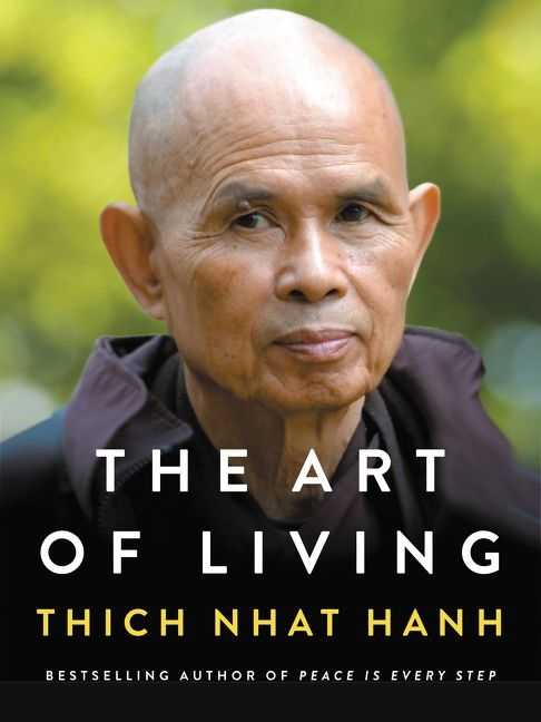 The Art of Living: Peace and Freedom in the Here and Now by Thich Nhat Hanh