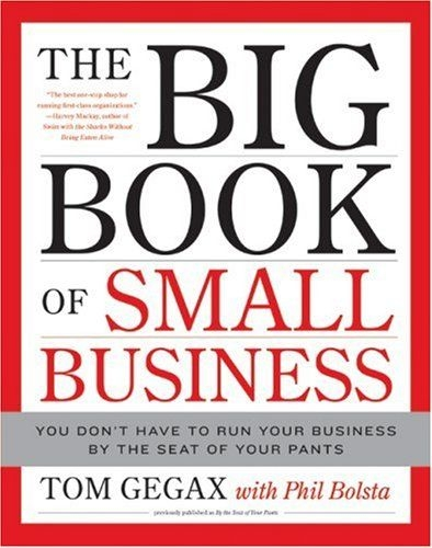 The Big Book of Small Business: You Don't Have to Run Your Business by the Seat of Your Pants by Tom Gegax