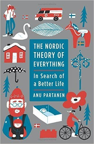 The Nordic theory of everything in search of a better life by Anu Partanen