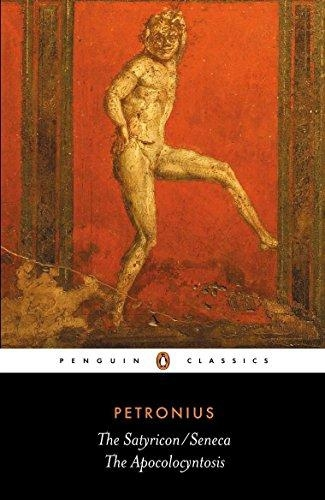 The Satyricon / The Apocolocyntosis by Petronius Arbiter