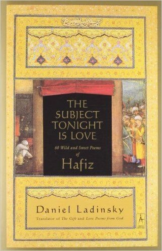 The Subject Tonight Is Love: 60 Wild and Sweet Poems of Hafiz (Compass) by Hafiz