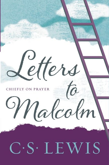 Letters to Malcolm, Chiefly on Prayer by C. S. Lewis