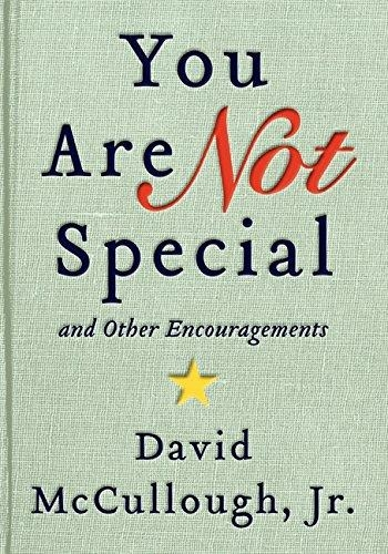 You Are Not Special And Other Encouragements by David McCullough Jr.