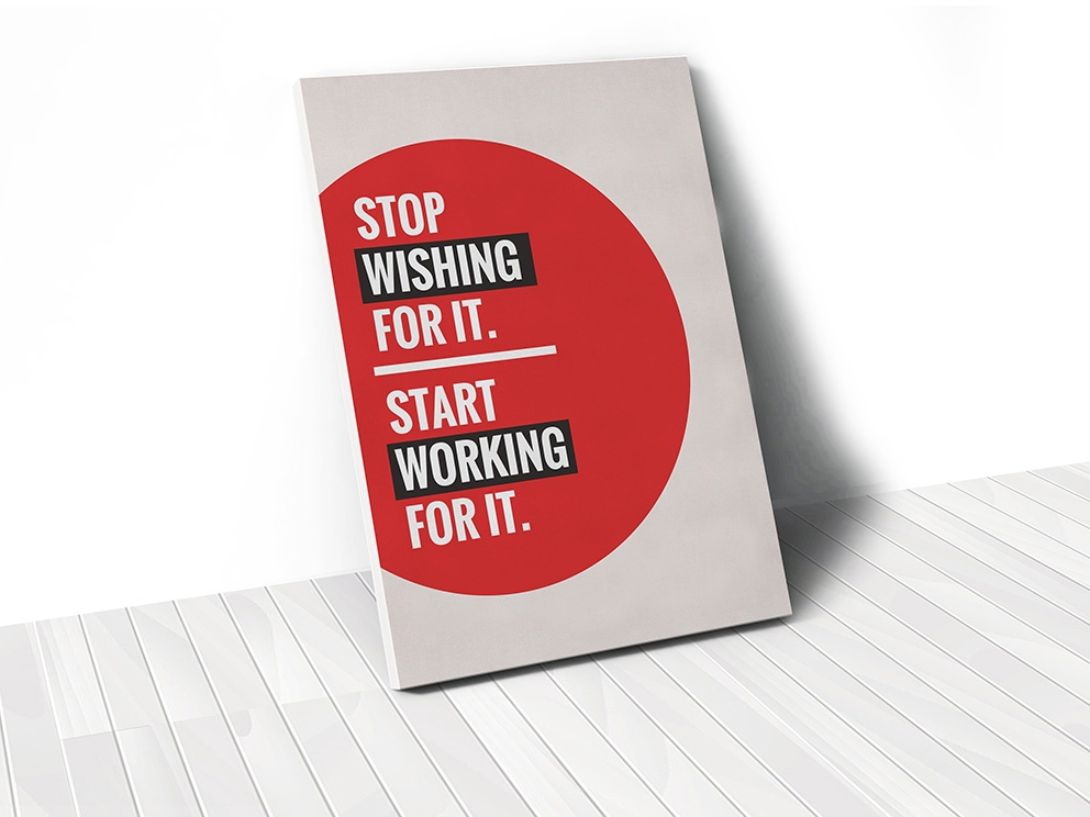 Tranh Stop wishing for it, start working for it