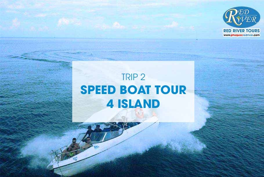 TRIP 1: SPEED BOAT TOUR - 4 ISLAND BY CANO
