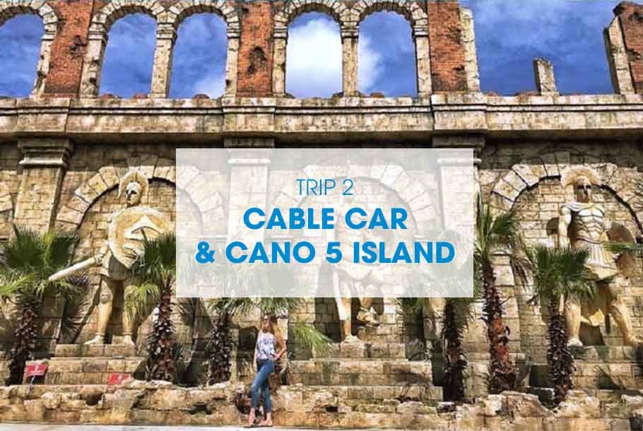 TRIP 2: CABLE CAR & CANO 5 ISLAND