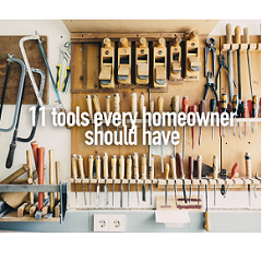 11 TOOLS EVERY HOMEOWNER SHOULD HAVE