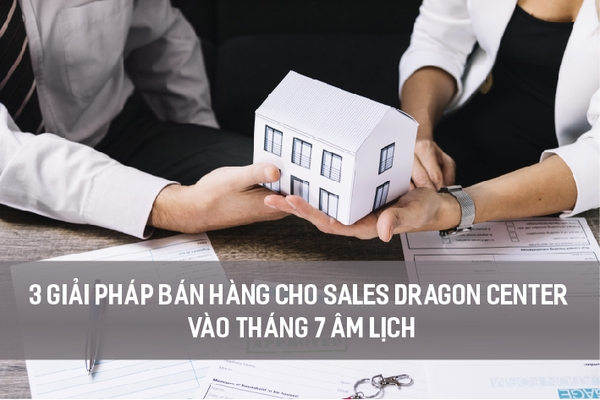 3-giai-phap-ban-hang-cho-sales-dragon-center-vao-thang-7-am-lich-1