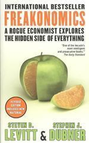 Freakonomics: A Rogue Economist Explores the Hidden Side of Everything - Steven D. Levitt