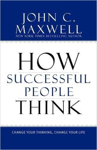 How Successful People Think: Change Your Thinking, Change Your Life