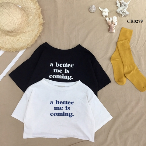 CR0279 - ÁO CROPTOP XƯỢC IN BETTER ME IS COMING - SỈ 100K