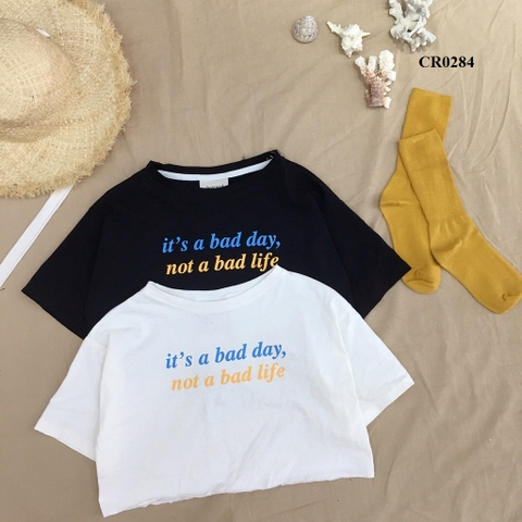 CR0284 - ÁO CROPTOP XƯỢC IN NOT A BAD LIFE - SỈ 100K