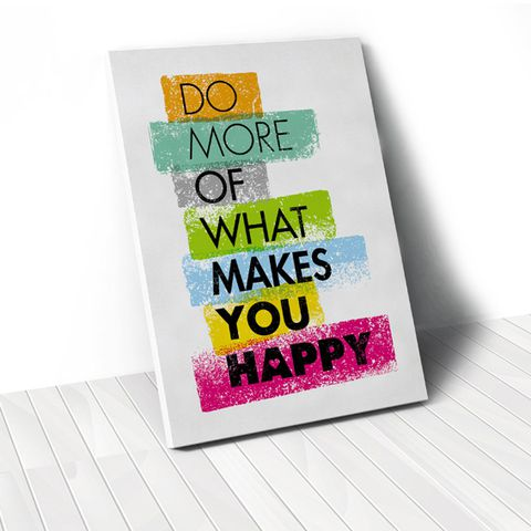 Tranh Do more of what makes you happy