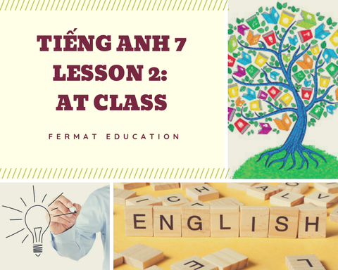 TIẾNG ANH 7 - LESSON 2: AT CLASS