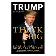 Think Big: Make It Happen in Business and Life - Donald J. Trump - Bill Zanke