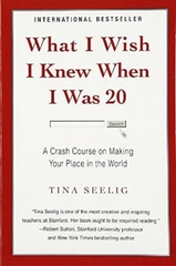 What I Wish I Knew When I Was 20: A Crash Course on Making Your Place in the World - Tina Seelig