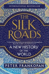 The Silk Roads : A New History Of The World - Peter Frankopan