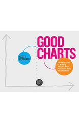 Good Charts: The HBR Guide to Making Smarter, More Persuasive Data Visualizations