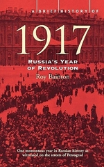 A Brief History of 1917 Russia's Year of Revolution