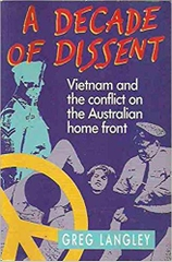 A Decade Of Dissent Vietnam And the Conflict On The Australian Home Front