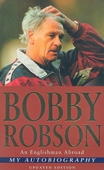 Bobby Robson an Englishman Abroad My Autobiography