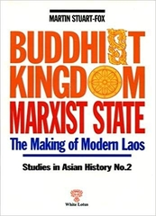 Buddhist Kingdom Marxist State the Making of Modern Laos