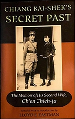 Chiang Kai Shek s Secret Past the memoir of his second wife Chen Chieh Ju