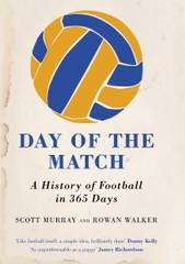 Day Of The Match A History Of Football In 365 Days