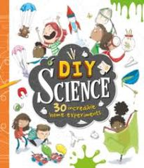 DIY Science 30 Incredible Home Experiments