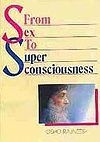 From Sex to Super Consciousness