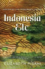 Indonesia Etc Exploring the Improbable Nation