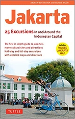 Jakarta 25 Excursions in and around the Indonesian Capital