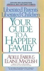 Liberated Parents Liberated Children Your Guide to a Happier Family