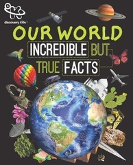 Our World Incredible But True Facts