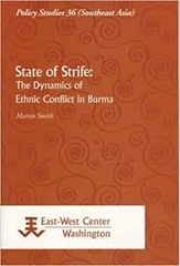 State Of Strife The Dynamics Of Ethnic Conflic In Burma