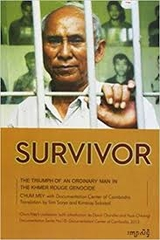 Survivor The Triumph Of An Ordinary Man In The Khmer Rouge Genocide
