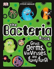 The Bacteria Book Gross Germs Vile Viruses and Funky Fungi