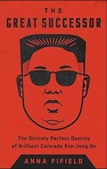 The Great Successor The Divinely Perfect Destiny of Brillian Camrade Kim Jong Un