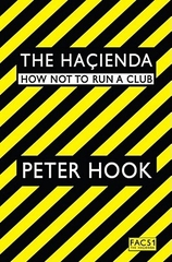 The Hacienda How not to Run a Club