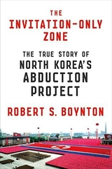 The Invitation Only Zone The True Story of North Korea's Abduction Project