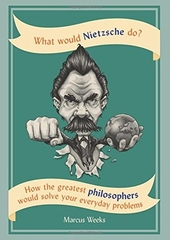 What Would Nietzsche Do